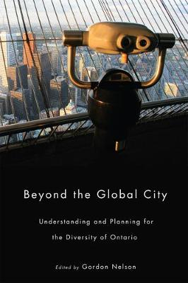 Beyond the Global City: Understanding and Planning for the Diversity of Ontario (Hardback)