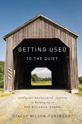 Getting Used to the Quiet: Immigrant Adolescents' Journey to Belonging in New Brunswick, Canada (Paperback)
