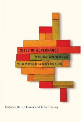 Sites of Governance: Volume 3: Multilevel Governance and Policy Making in Canada's Big Cities - Fields of Governance: Policy Making in Canadian Municipalities (Hardback)