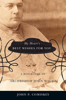 My Heart's Best Wishes for You: A biography of Archbishop John Walsh - NONE (Hardback)