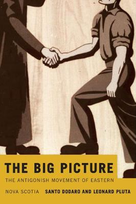The Big Picture: Volume 2: The Antigonish Movement of Eastern Nova Scotia - McGill-Queen's Studies in the Hist of Re (Hardback)