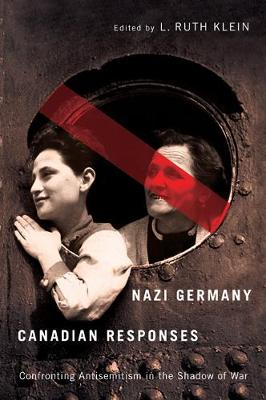 Nazi Germany, Canadian Responses: Confronting Antisemitism in the Shadow of War (Paperback)