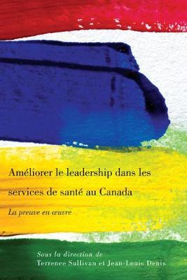 Ameliorer le leadership dans les services de sante au Canada: La preuve en oeuvre (Paperback)