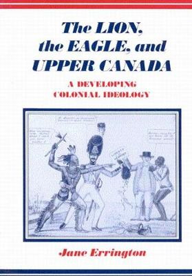 The Lion, The Eagle, and Upper Canada, Second Edition: A Developing Colonial Ideology (Paperback)