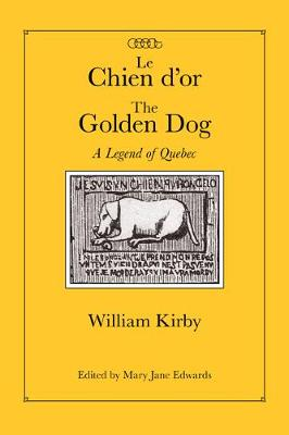 Le Chien d'or/The Golden Dog: A Legend of Quebec - Centre for Editing Early Canadian Texts (Hardback)