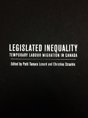 Legislated Inequality: Temporary Labour Migration in Canada (Hardback)