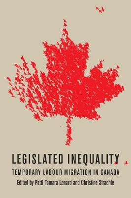 Legislated Inequality: Temporary Labour Migration in Canada (Paperback)