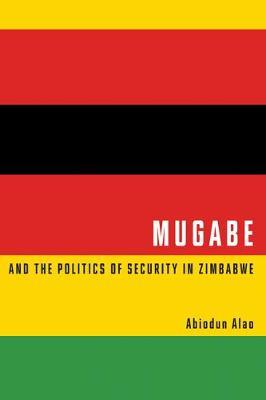 Mugabe and the Politics of Security in Zimbabwe (Hardback)