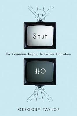 Shut Off: The Canadian Digital Television Transition (Hardback)