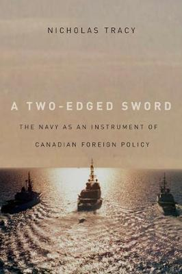 A Two-Edged Sword: The Navy as an Instrument of Canadian Foreign Policy - Carleton Library Series (Hardback)
