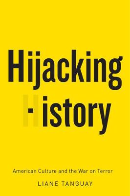 Hijacking History: American Culture and the War on Terror (Paperback)