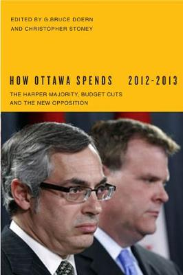 How Ottawa Spends, 2012-2013: The Harper Majority, Budget Cuts, and the New Opposition - How Ottawa Spends Series (Paperback)