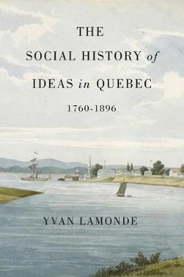 The Social History of Ideas in Quebec, 1760-1896 - NONE (Hardback)