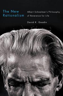 The New Rationalism: Albert Schweitzer's Philosophy of Reverence for Life (Hardback)