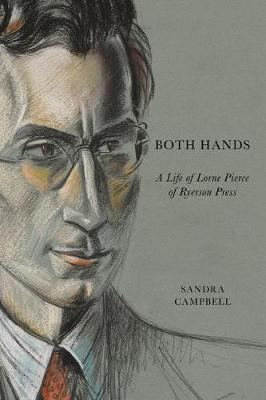 Both Hands: A Life of Lorne Pierce of Ryerson Press (Hardback)