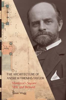 The Architecture of Andrew Thomas Taylor: Montreal's Square Mile and Beyond (Hardback)