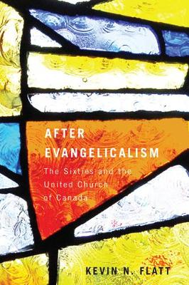 After Evangelicalism: The Sixties and the United Church of Canada - NONE (Paperback)
