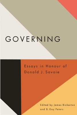 Governing: Essays in Honour of Donald J. Savoie (Hardback)