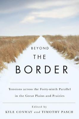 Beyond the Border: Tensions across the Forty-Ninth Parallel in the Great Plains and Prairies (Hardback)