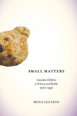 Small Matters: Canadian Children in Sickness and Health, 1900-1940 - McGill-Queen's/Associated Medical Servic (Paperback)