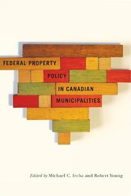 Federal Property Policy in Canadian Municipalities - Fields of Governance: Policy Making in Canadian Municipalities (Hardback)