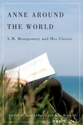 Anne around the World: L.M. Montgomery and Her Classic (Hardback)