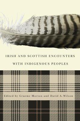 Irish and Scottish Encounters with Indigenous Peoples: Canada, the United States, New Zealand, and Australia (Hardback)