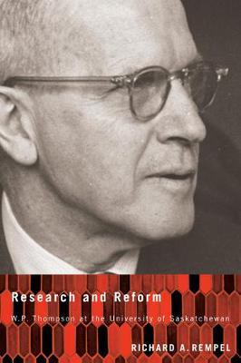 Research and Reform: W.P. Thompson at the University of Saskatchewan (Hardback)