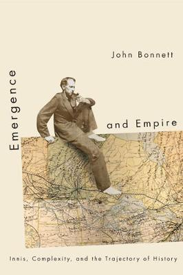 Emergence and Empire: Innis, Complexity, and the Trajectory of History (Hardback)