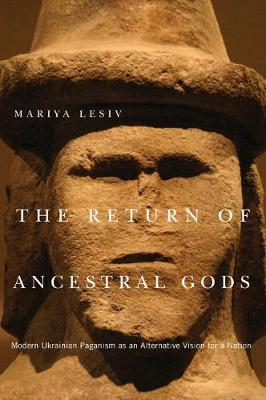 The Return of Ancestral Gods: Modern Ukrainian Paganism as an Alternative Vision for a Nation - McGill-Queen's Studies in the Hist of Religion (Hardback)