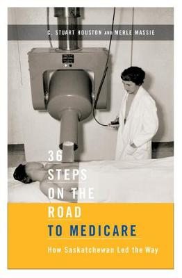 36 Steps on the Road to Medicare: How Saskatchewan Led the Way (Hardback)