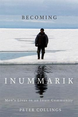 Becoming Inummarik: Men's Lives in an Inuit Community - McGill-Queen's Native and Northern Series (Hardback)