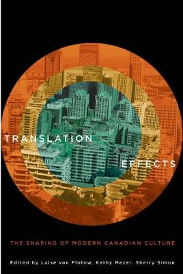 Translation Effects: The Shaping of Modern Canadian Culture (Hardback)