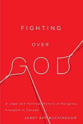 Fighting over God: A Legal and Political History of Religious Freedom in Canada - McGill-Queen's Studies in the Hist of Religion (Hardback)