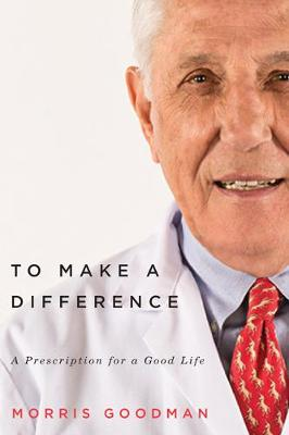 To Make a Difference: A Prescription for a Good Life (Hardback)