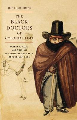The Black Doctors of Colonial Lima: Science, Race, and Writing in Colonial and Early Republican Peru - McGill-Queen's/Associated Medical Services Studies in the History of Medicine, H (Hardback)