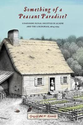 Something of a Peasant Paradise?: Comparing Rural Societies in Acadie and the Loudunais, 1604-1755 (Paperback)