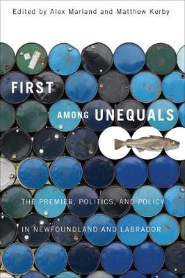 First among Unequals: The Premier, Politics, and Policy in Newfoundland and Labrador (Hardback)