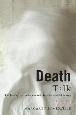 Death Talk: The Case Against Euthanasia and Physician-Assisted Suicide, Second Edition (Paperback)