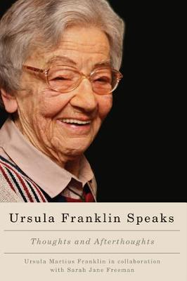 Ursula Franklin Speaks: Thoughts and Afterthoughts (Paperback)
