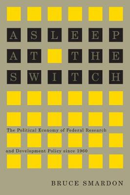Asleep at the Switch: The Political Economy of Federal Research and Development Policy since 1960 - Carleton Library Series (Paperback)