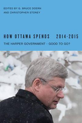 How Ottawa Spends, 2014-2015: The Harper Government - Good to Go? (Paperback)