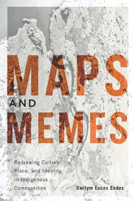 Maps and Memes: Redrawing Culture, Place, and Identity in Indigenous Communities - McGill-Queen's Native and Northern Series (Hardback)