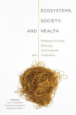 Ecosystems, Society, and Health: Pathways through Diversity, Convergence, and Integration (Hardback)
