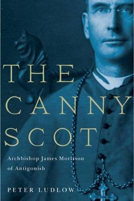 The Canny Scot: Archbishop James Morrison of Antigonish - McGill-Queen's Studies in the Hist of Religion (Paperback)