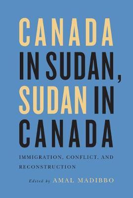 Canada in Sudan, Sudan in Canada: Immigration, Conflict, and Reconstruction (Paperback)