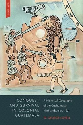 Conquest and Survival in Colonial Guatemala, Fourth Edition: A Historical Geography of the Cuchumatan Highlands, 1500-1821 (Paperback)
