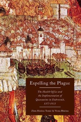 Expelling the Plague: The Health Office and the Implementation of Quarantine in Dubrovnik, 1377-1533 - McGill-Queen's/Associated McGill-Queen's/Associated Medical Services Studies in the History of Medic (Hardback)