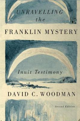 Unravelling the Franklin Mystery: Volume 5: Inuit Testimony, Second Edition - McGill-Queen's Native and Northern Series (Paperback)
