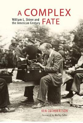 A Complex Fate: William L. Shirer and the American Century (Hardback)
